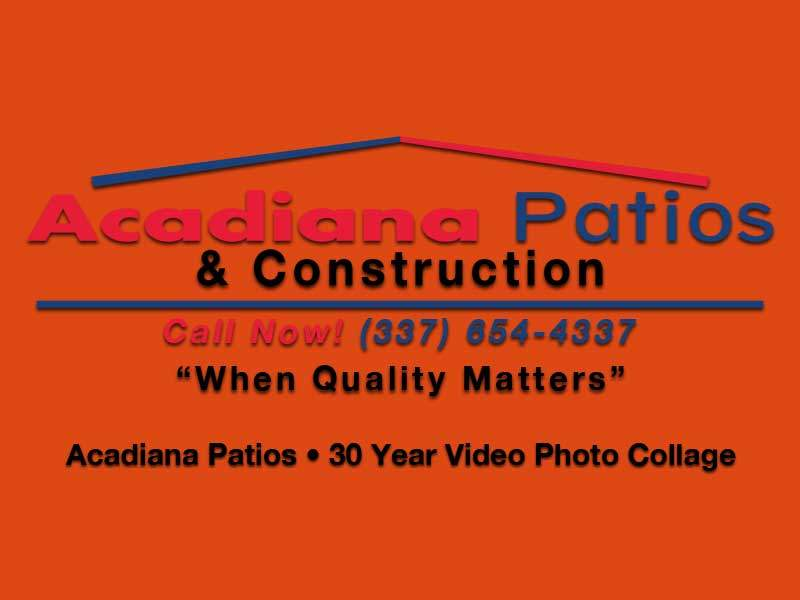 Acadiana Patios • 30 Year Video Photo Collage